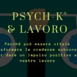 LA TECNICA PSYCH-K® per Trasformare le proprie Convinzioni.